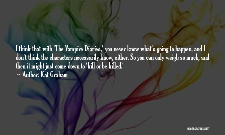 Kill Or Be Killed Quotes By Kat Graham