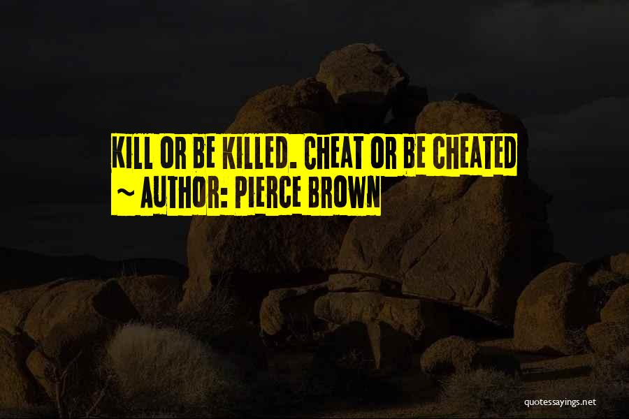 Kill Or Be Killed Quotes By Pierce Brown