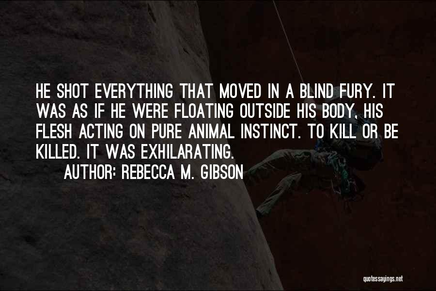 Kill Or Be Killed Quotes By Rebecca M. Gibson
