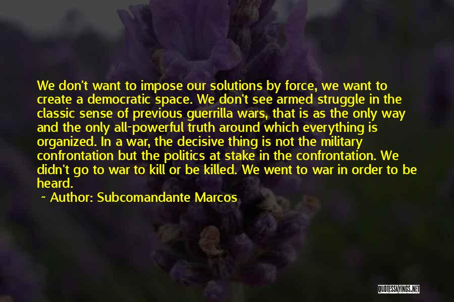 Kill Or Be Killed Quotes By Subcomandante Marcos