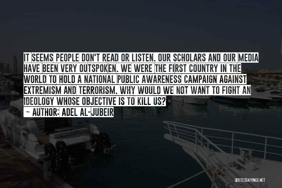 Kill Us Quotes By Adel Al-Jubeir