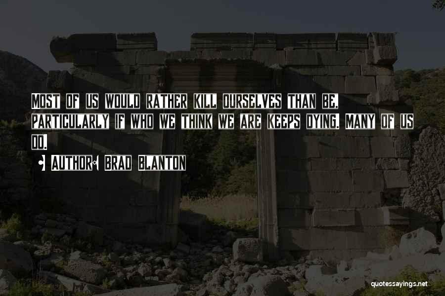 Kill Us Quotes By Brad Blanton