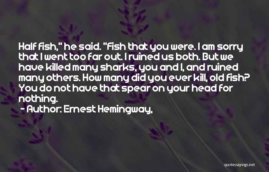 Kill Us Quotes By Ernest Hemingway,