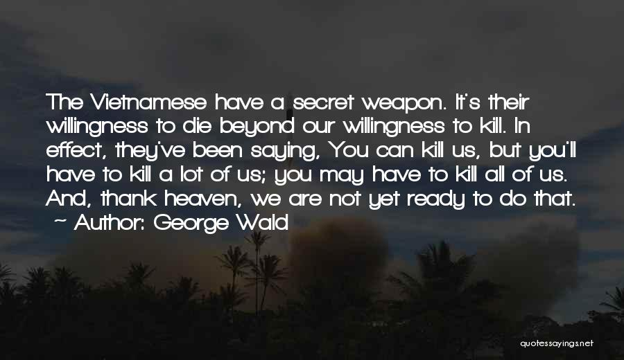 Kill Us Quotes By George Wald