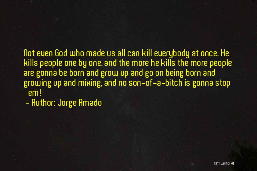 Kill Us Quotes By Jorge Amado