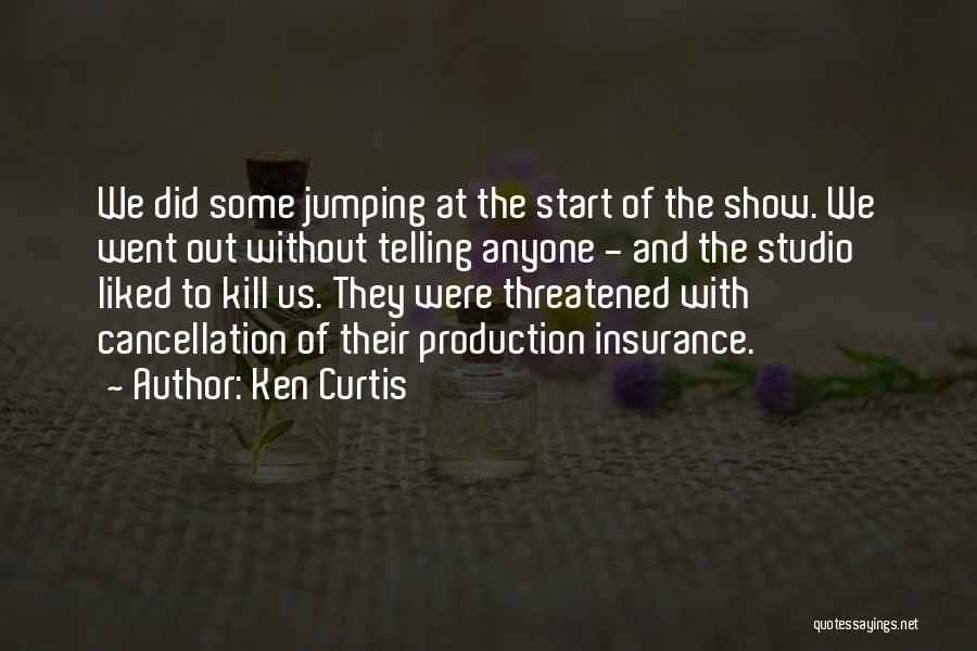 Kill Us Quotes By Ken Curtis