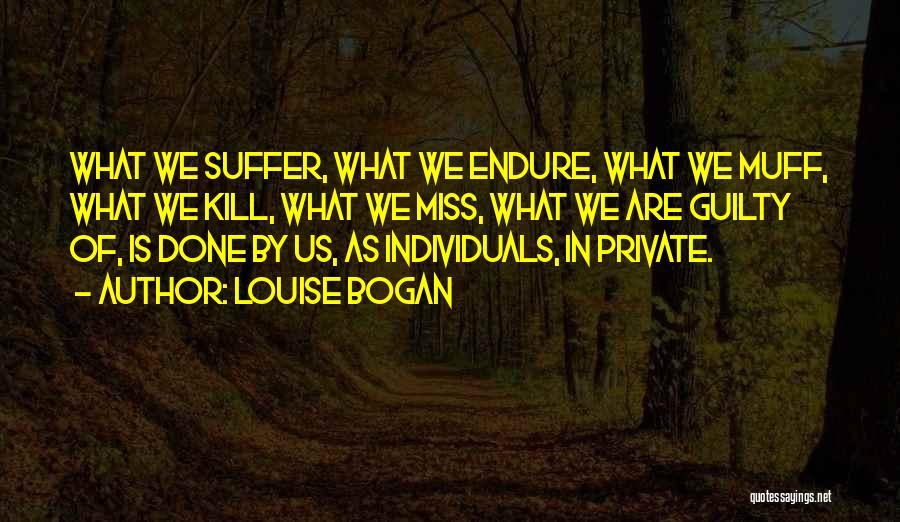 Kill Us Quotes By Louise Bogan
