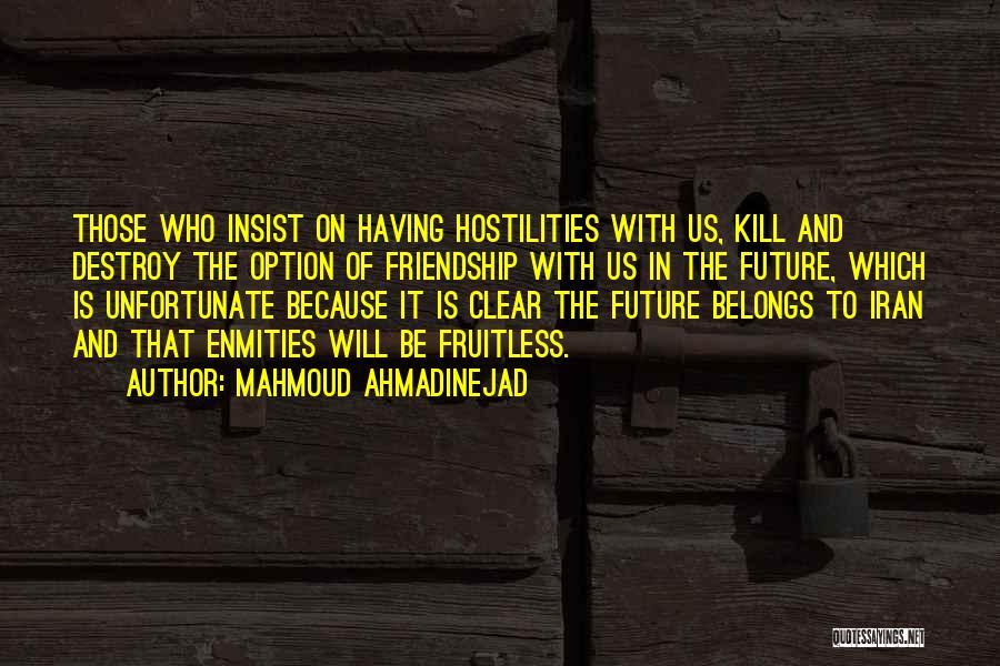 Kill Us Quotes By Mahmoud Ahmadinejad