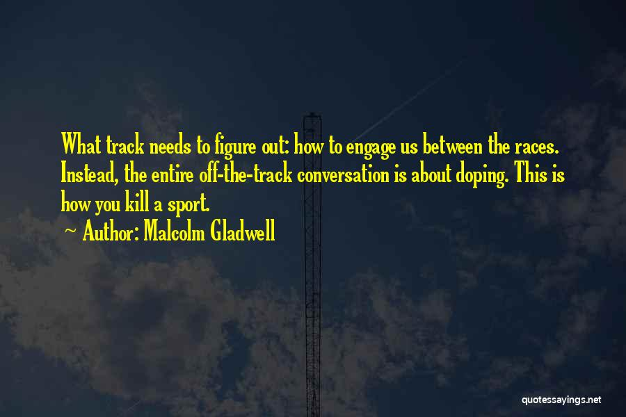 Kill Us Quotes By Malcolm Gladwell