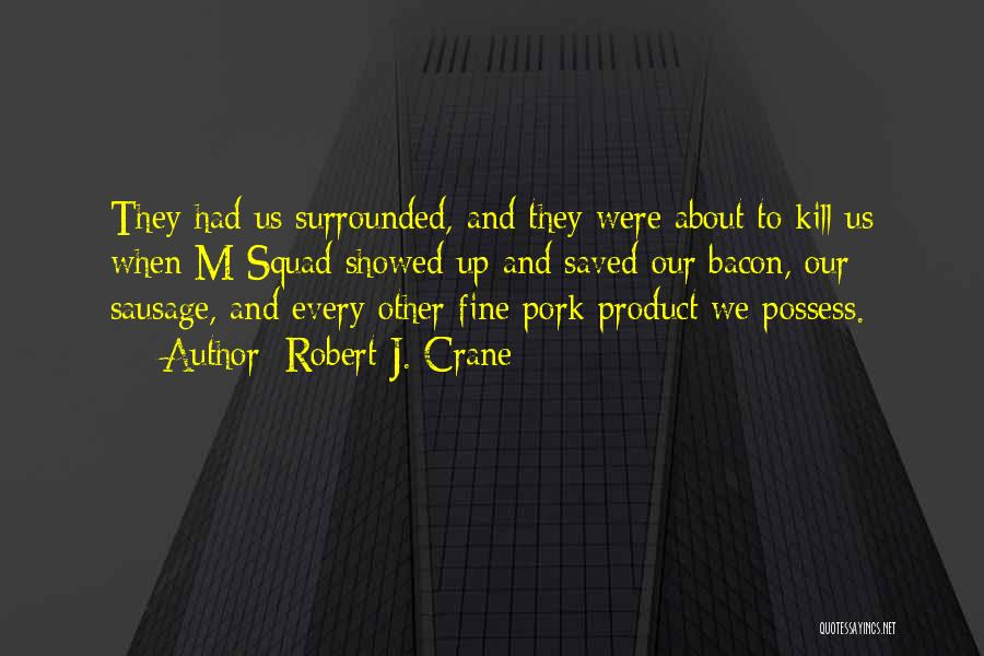 Kill Us Quotes By Robert J. Crane