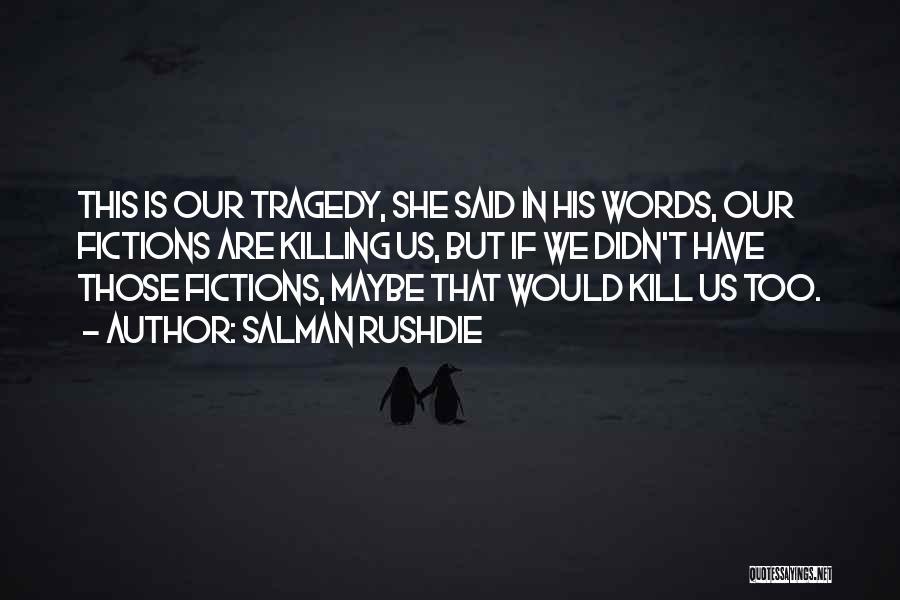 Kill Us Quotes By Salman Rushdie