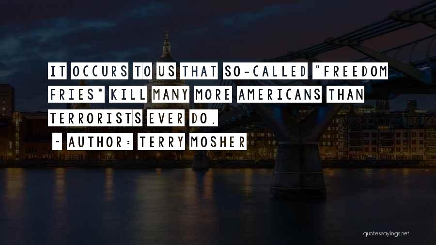 Kill Us Quotes By Terry Mosher