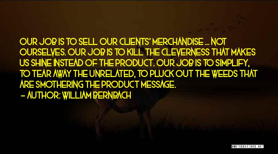 Kill Us Quotes By William Bernbach