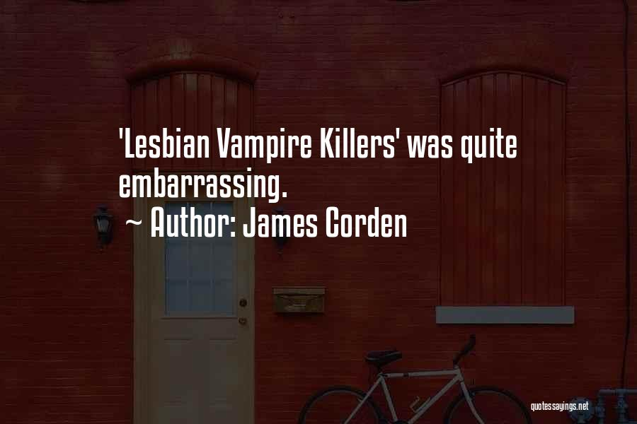 Killers Quotes By James Corden