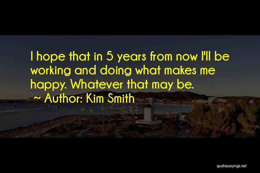 Kim Smith Quotes 893286