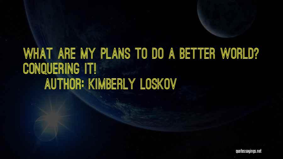 Kimberly Loskov Quotes 1644511