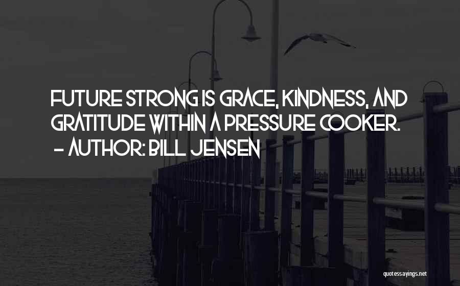 Kindness And Grace Quotes By Bill Jensen