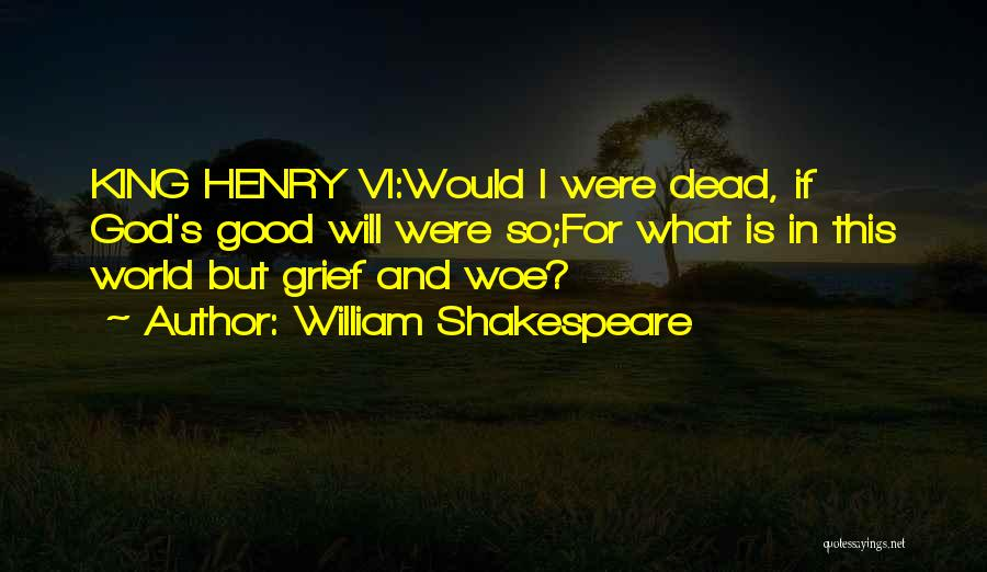 King Henry Vi Shakespeare Quotes By William Shakespeare