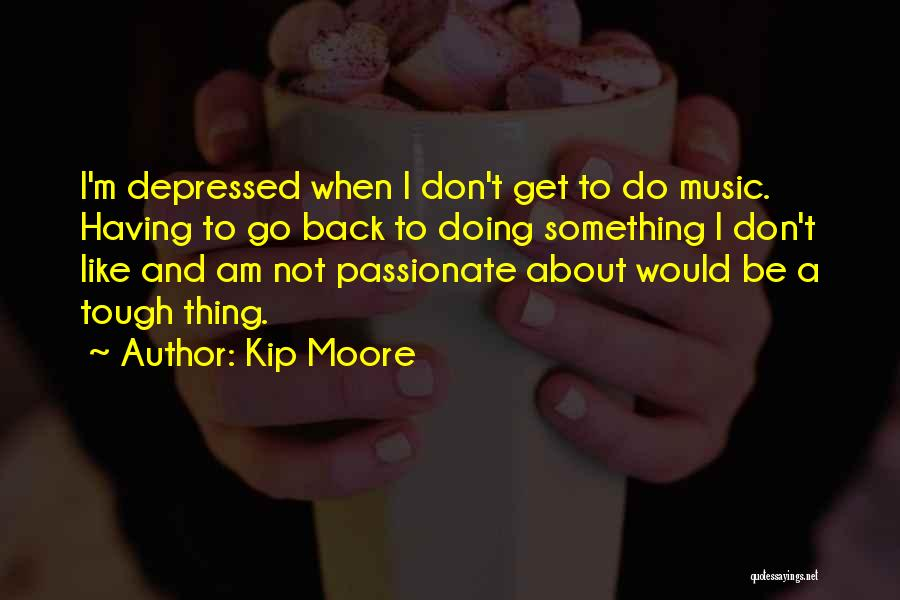 Kip Moore Quotes 1494896