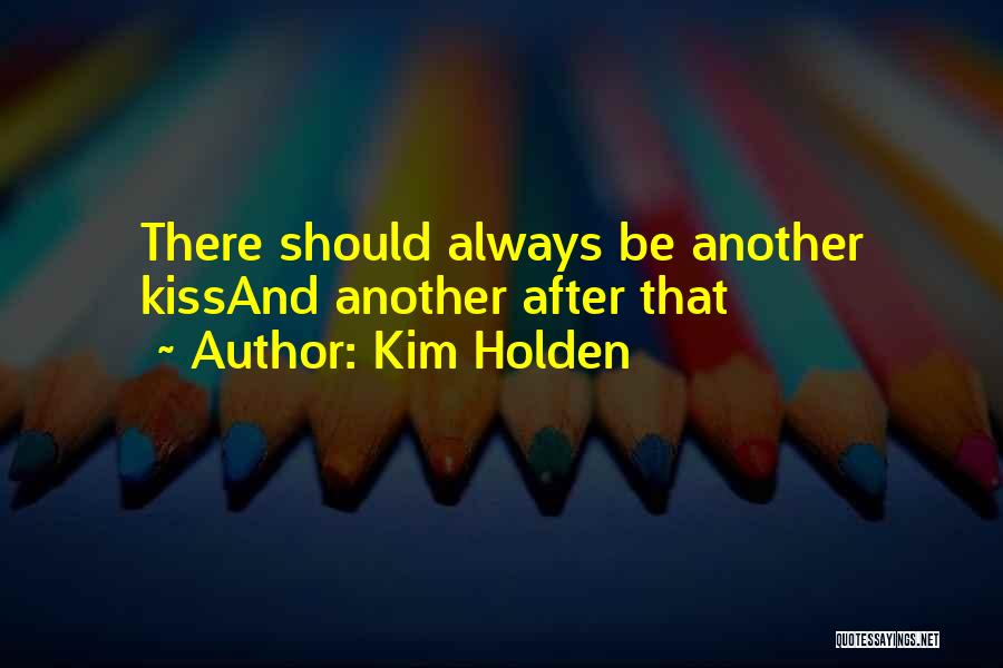 Kiss And Romance Quotes By Kim Holden