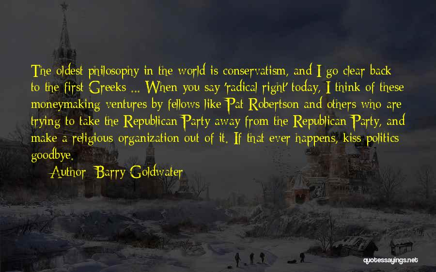 Kiss It Goodbye Quotes By Barry Goldwater