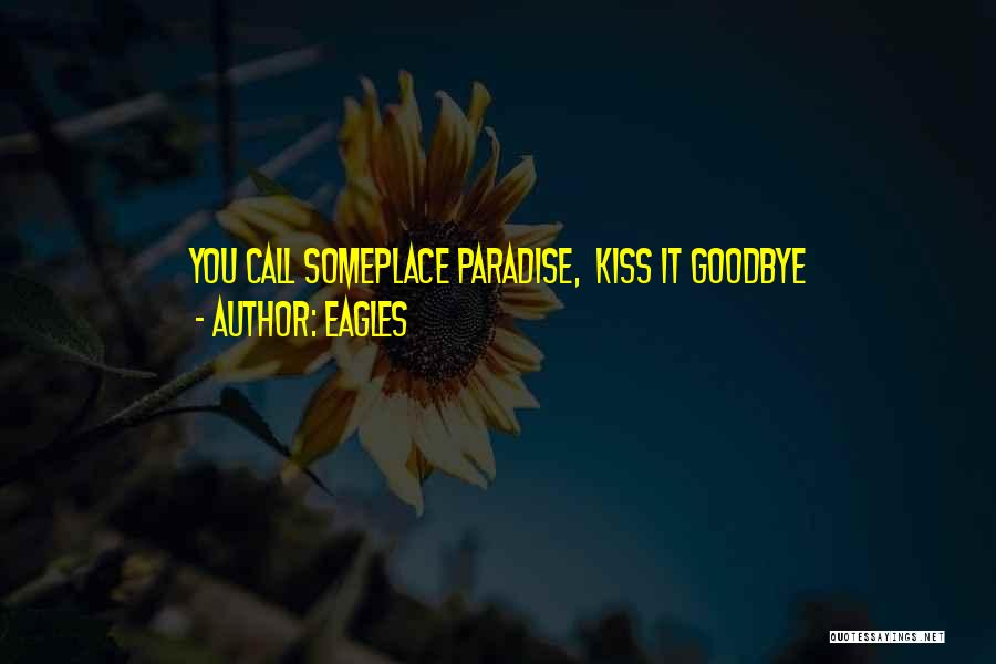 Kiss It Goodbye Quotes By Eagles