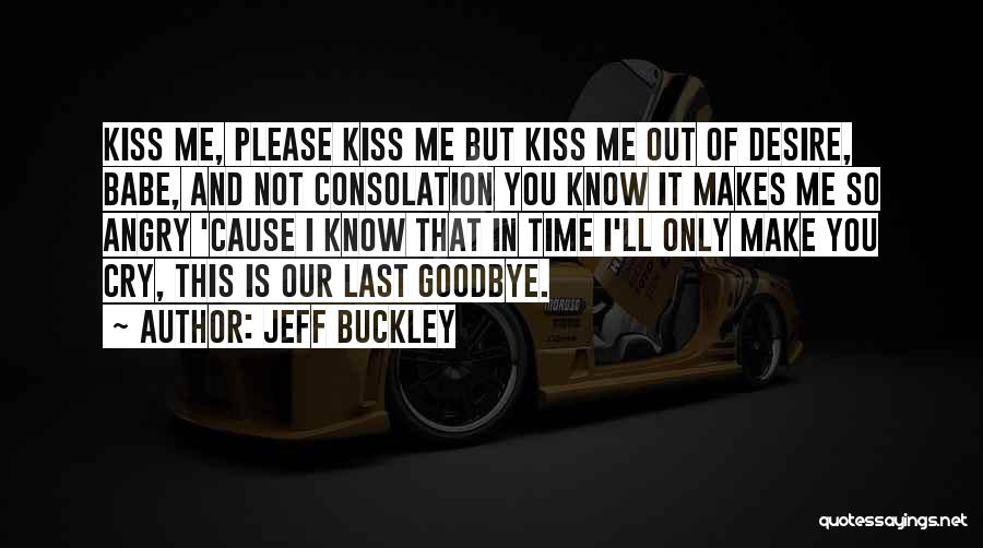 Kiss It Goodbye Quotes By Jeff Buckley