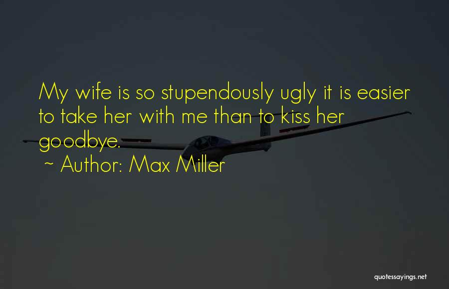 Kiss It Goodbye Quotes By Max Miller