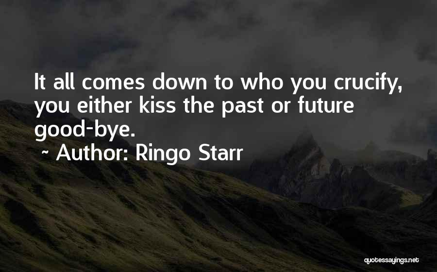 Kiss It Goodbye Quotes By Ringo Starr