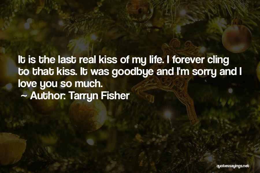 Kiss It Goodbye Quotes By Tarryn Fisher