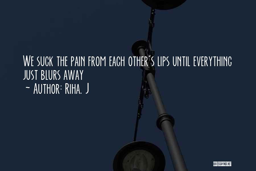 Kiss My Pain Away Quotes By Riha. J