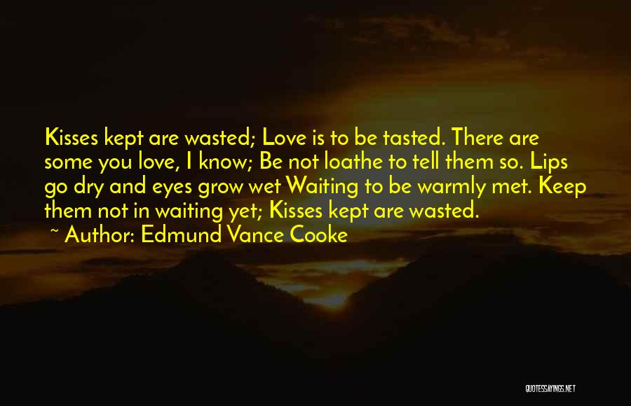 Kissing You Is Quotes By Edmund Vance Cooke