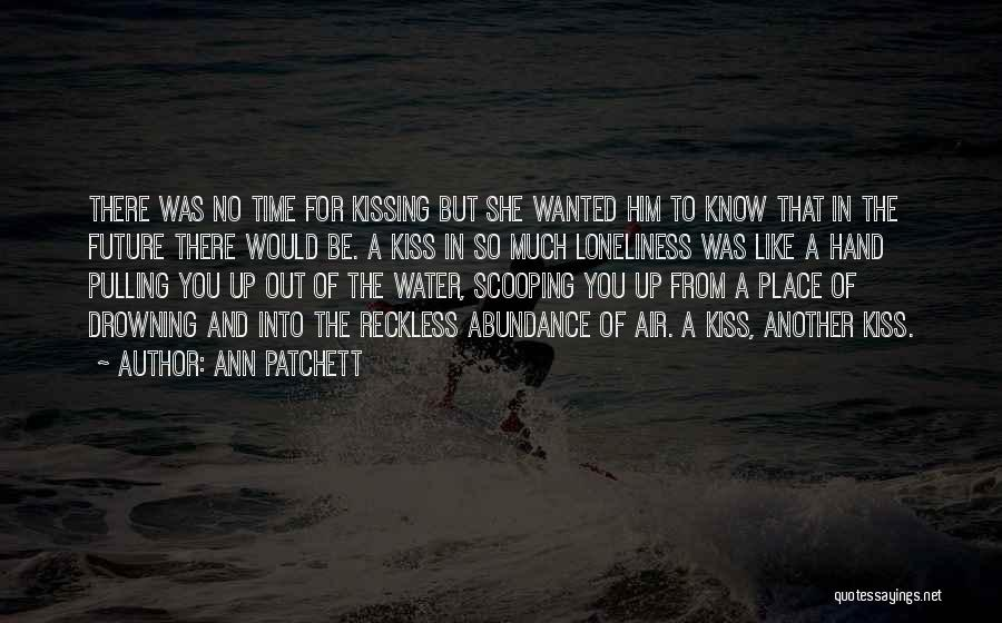Kissing You Love Quotes By Ann Patchett