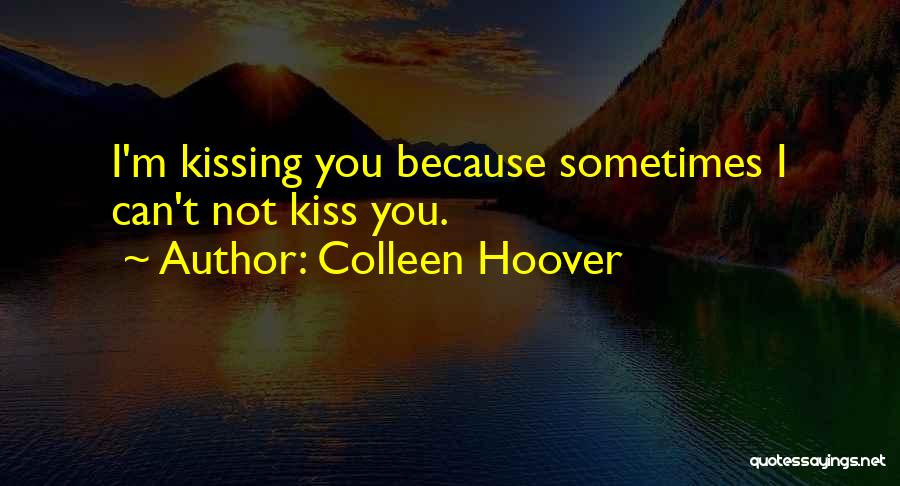 Kissing You Love Quotes By Colleen Hoover