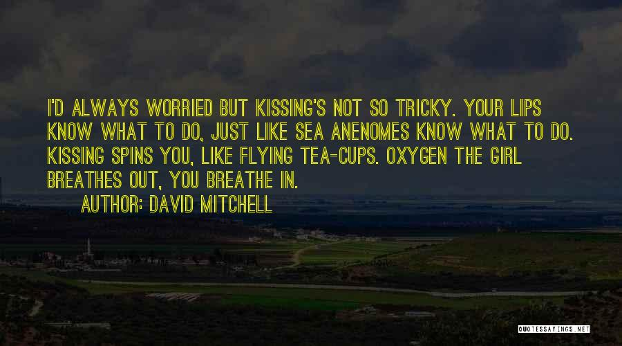 Kissing You Love Quotes By David Mitchell