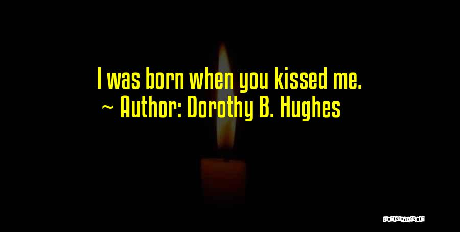 Kissing You Love Quotes By Dorothy B. Hughes
