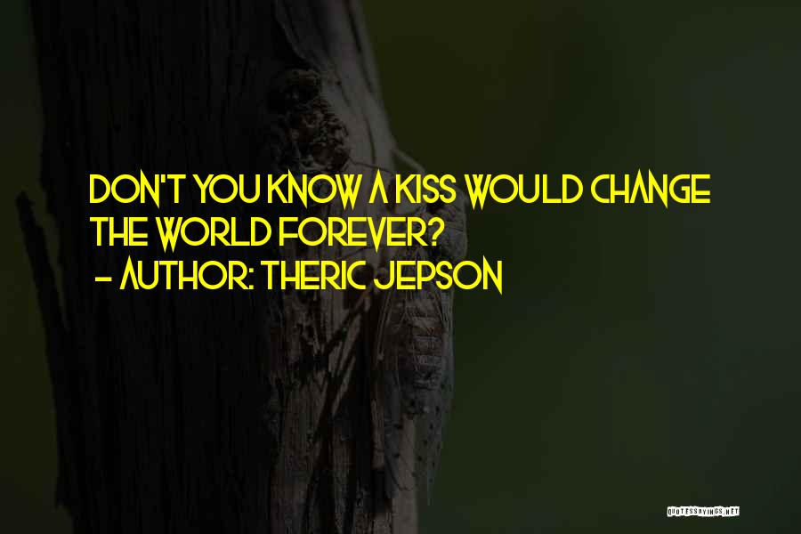 Kissing You Love Quotes By Theric Jepson