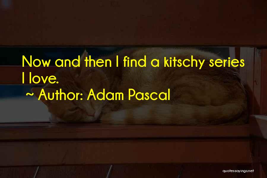 Kitschy Love Quotes By Adam Pascal