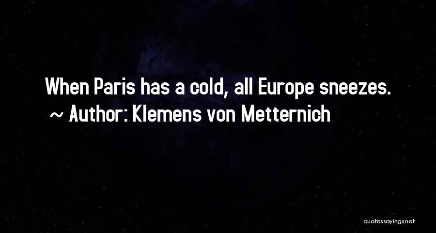 Klemens Von Metternich Quotes 369499