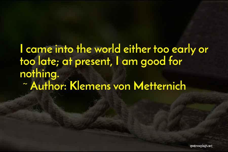 Klemens Von Metternich Quotes 726262