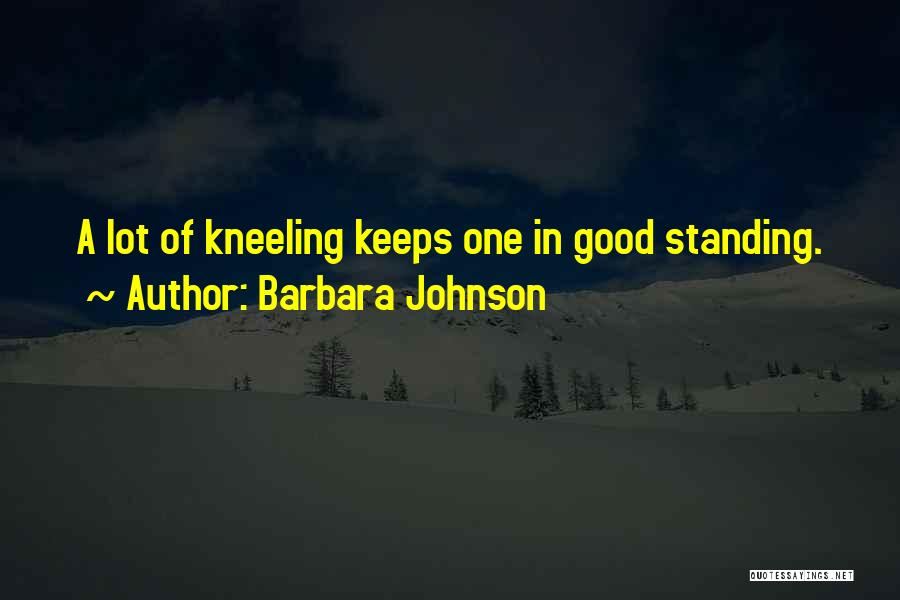 Kneeling In Prayer Quotes By Barbara Johnson