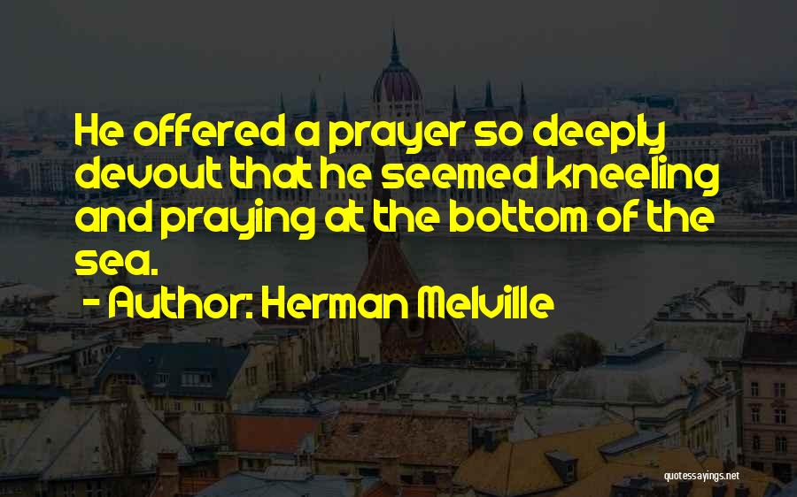 Kneeling In Prayer Quotes By Herman Melville