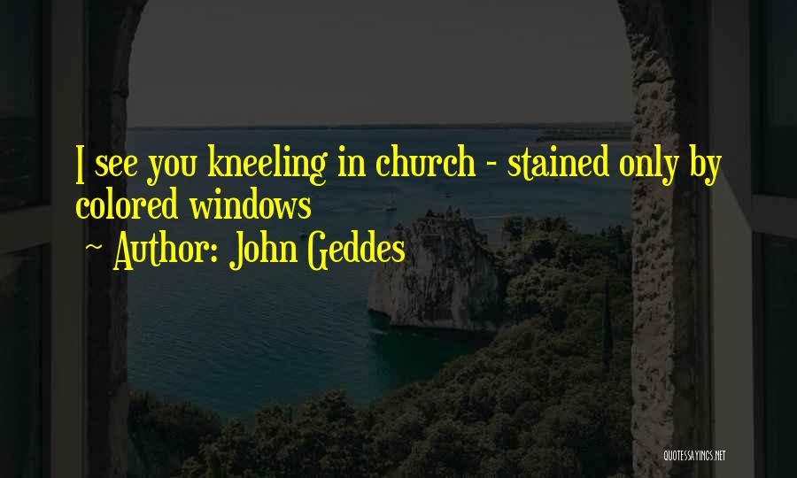Kneeling In Prayer Quotes By John Geddes