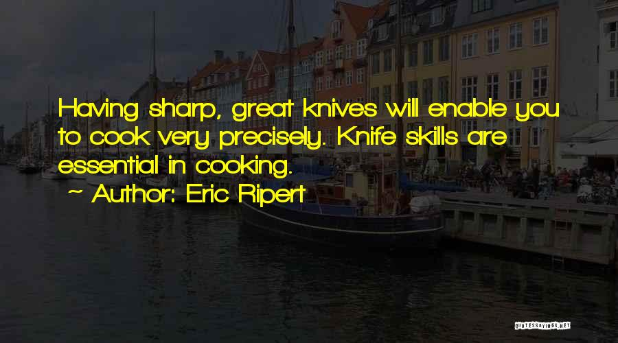 Knife Skills Quotes By Eric Ripert