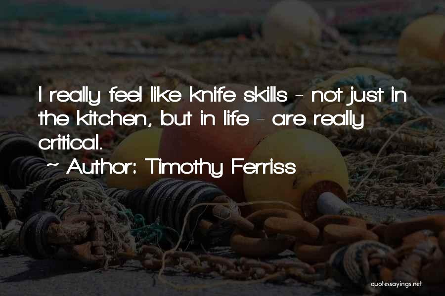 Knife Skills Quotes By Timothy Ferriss