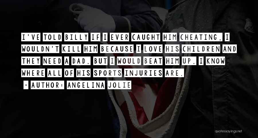 Know He Cheating Quotes By Angelina Jolie