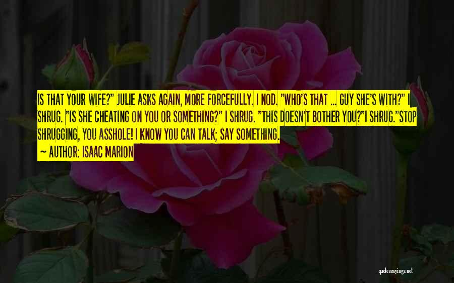 Know He Cheating Quotes By Isaac Marion