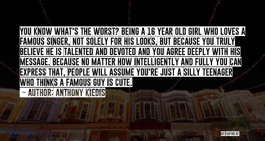 Know It All Teenager Quotes By Anthony Kiedis