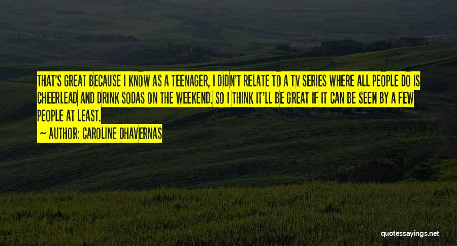Know It All Teenager Quotes By Caroline Dhavernas