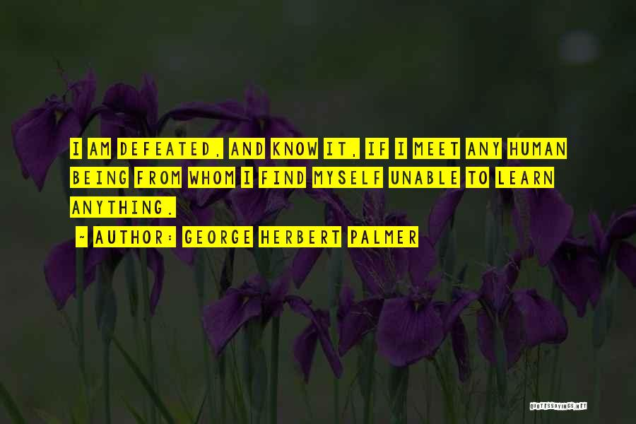 Know It All Teenager Quotes By George Herbert Palmer